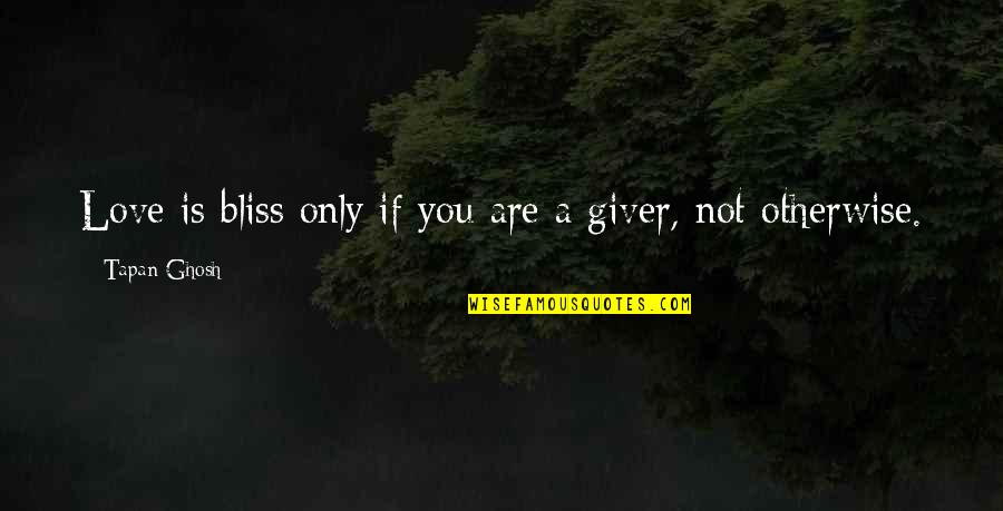 Giving Love And Not Receiving Quotes By Tapan Ghosh: Love is bliss only if you are a