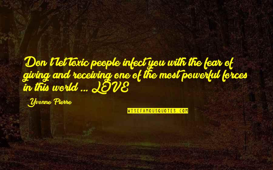 Giving Love And Not Receiving Quotes By Yvonne Pierre: Don't let toxic people infect you with the