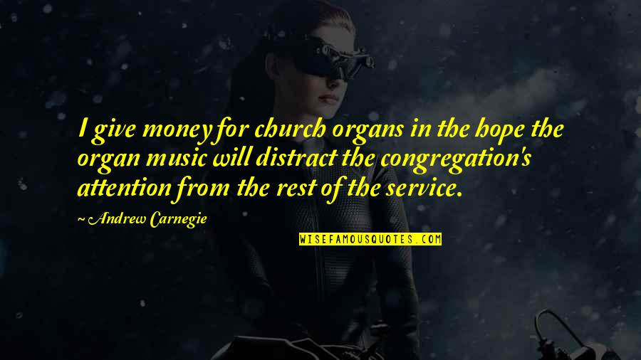 Giving Money To The Church Quotes By Andrew Carnegie: I give money for church organs in the