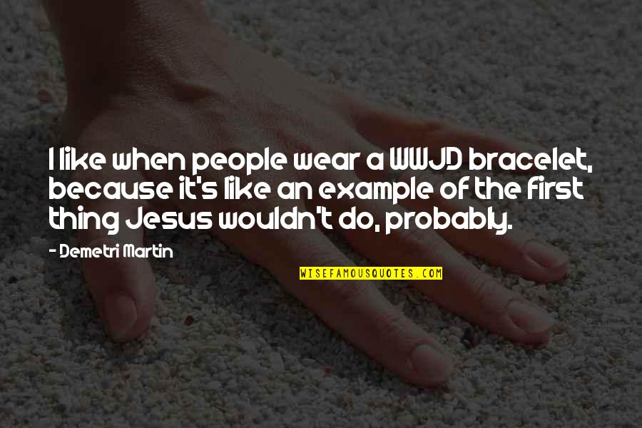 Giving Money To The Church Quotes By Demetri Martin: I like when people wear a WWJD bracelet,