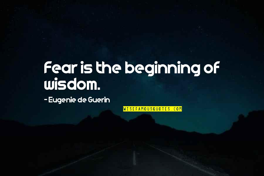 Giving Money To The Church Quotes By Eugenie De Guerin: Fear is the beginning of wisdom.