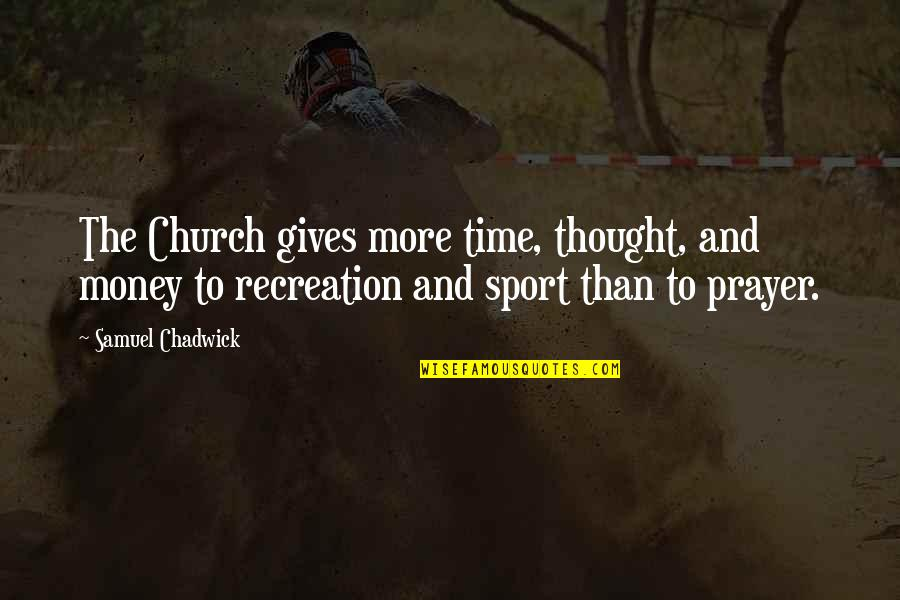 Giving Money To The Church Quotes By Samuel Chadwick: The Church gives more time, thought, and money