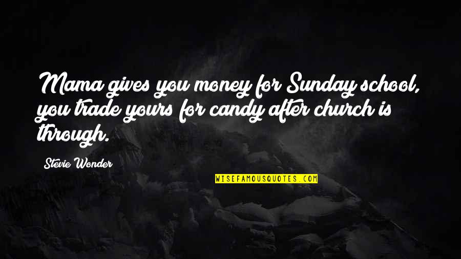 Giving Money To The Church Quotes By Stevie Wonder: Mama gives you money for Sunday school, you