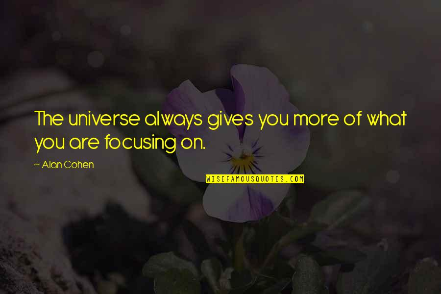 Giving Quotes By Alan Cohen: The universe always gives you more of what
