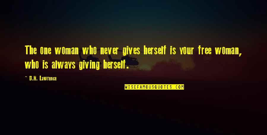 Giving Quotes By D.H. Lawrence: The one woman who never gives herself is