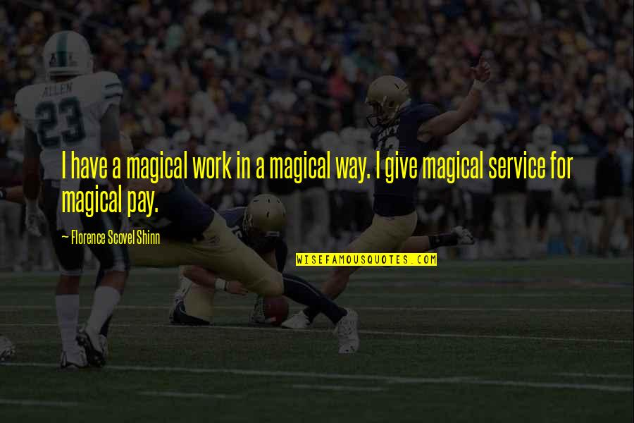 Giving Quotes By Florence Scovel Shinn: I have a magical work in a magical