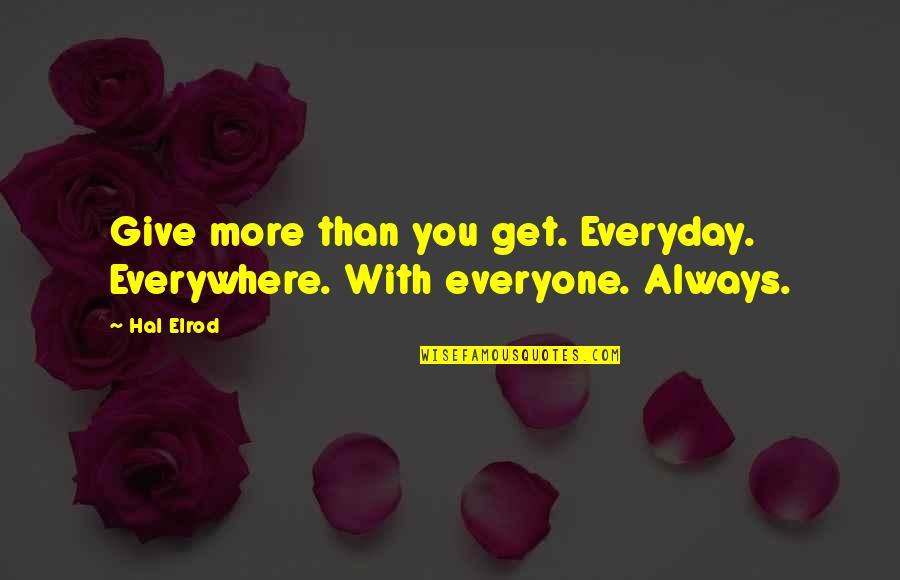 Giving Quotes By Hal Elrod: Give more than you get. Everyday. Everywhere. With