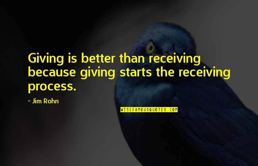 Giving Quotes By Jim Rohn: Giving is better than receiving because giving starts