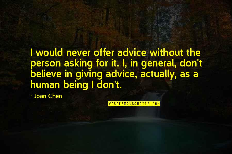 Giving Quotes By Joan Chen: I would never offer advice without the person