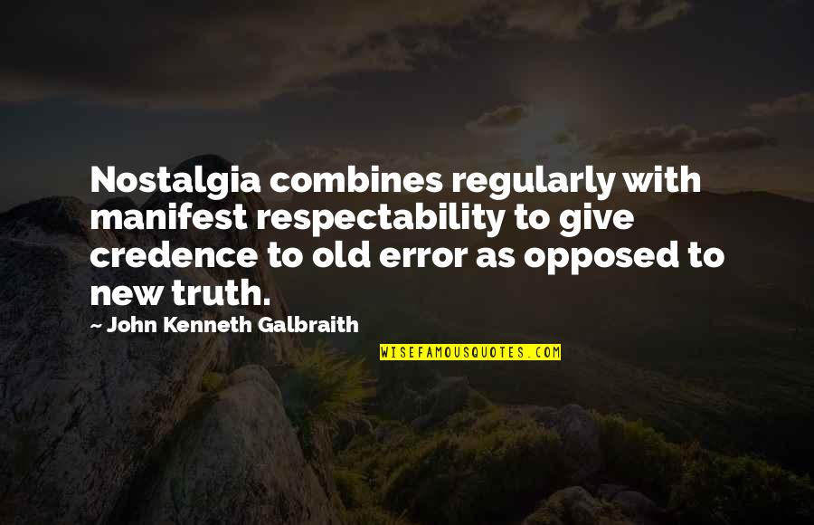 Giving Quotes By John Kenneth Galbraith: Nostalgia combines regularly with manifest respectability to give