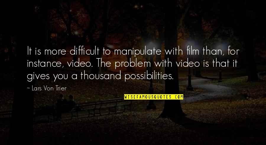 Giving Quotes By Lars Von Trier: It is more difficult to manipulate with film
