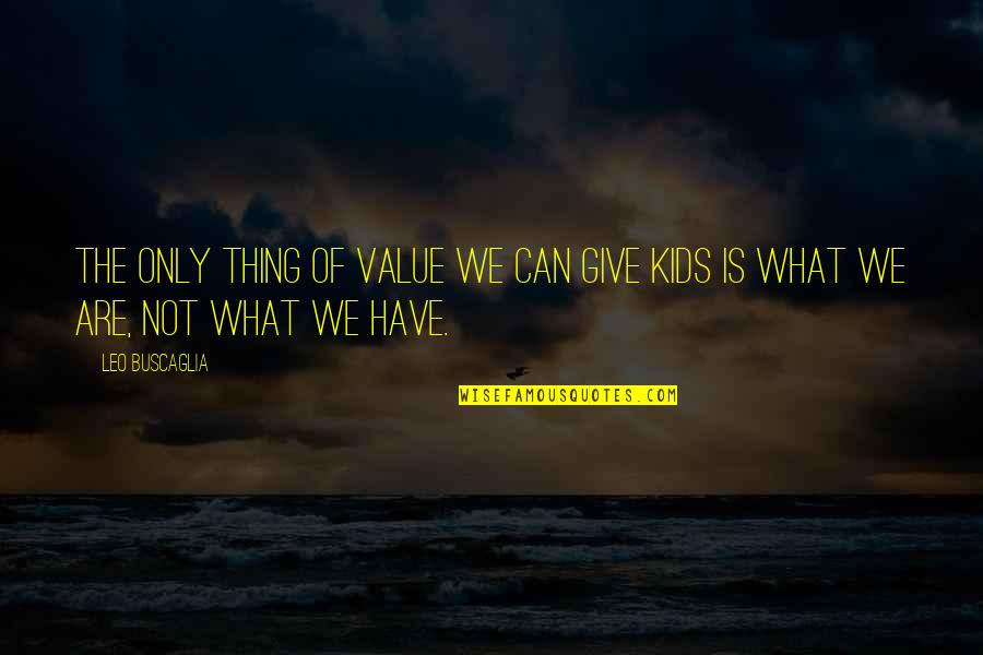 Giving Quotes By Leo Buscaglia: The only thing of value we can give