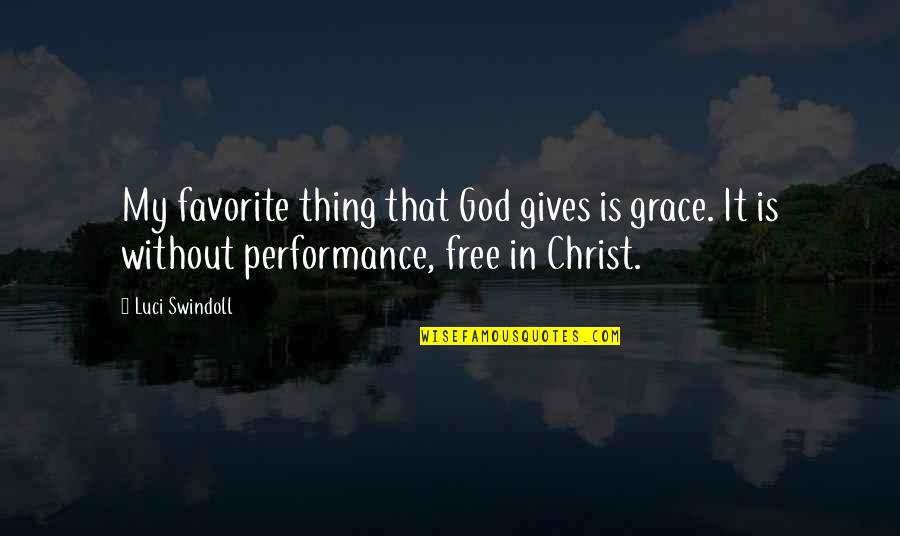 Giving Quotes By Luci Swindoll: My favorite thing that God gives is grace.