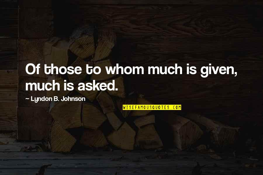 Giving Quotes By Lyndon B. Johnson: Of those to whom much is given, much