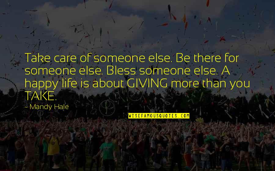 Giving Quotes By Mandy Hale: Take care of someone else. Be there for