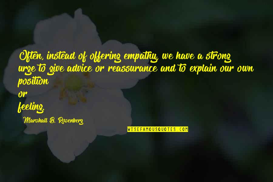 Giving Quotes By Marshall B. Rosenberg: Often, instead of offering empathy, we have a