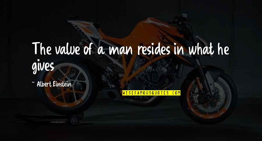 Giving Receiving Quotes By Albert Einstein: The value of a man resides in what