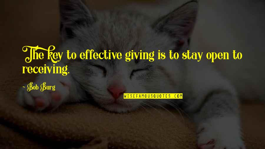 Giving Receiving Quotes By Bob Burg: The key to effective giving is to stay