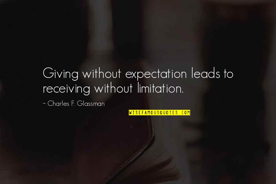 Giving Receiving Quotes By Charles F. Glassman: Giving without expectation leads to receiving without limitation.