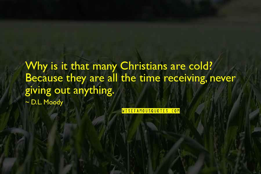 Giving Receiving Quotes By D.L. Moody: Why is it that many Christians are cold?