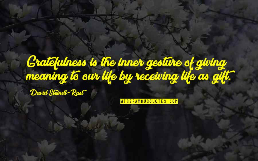 Giving Receiving Quotes By David Steindl-Rast: Gratefulness is the inner gesture of giving meaning