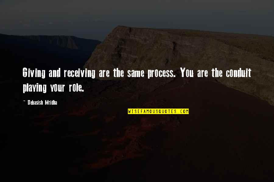 Giving Receiving Quotes By Debasish Mridha: Giving and receiving are the same process. You