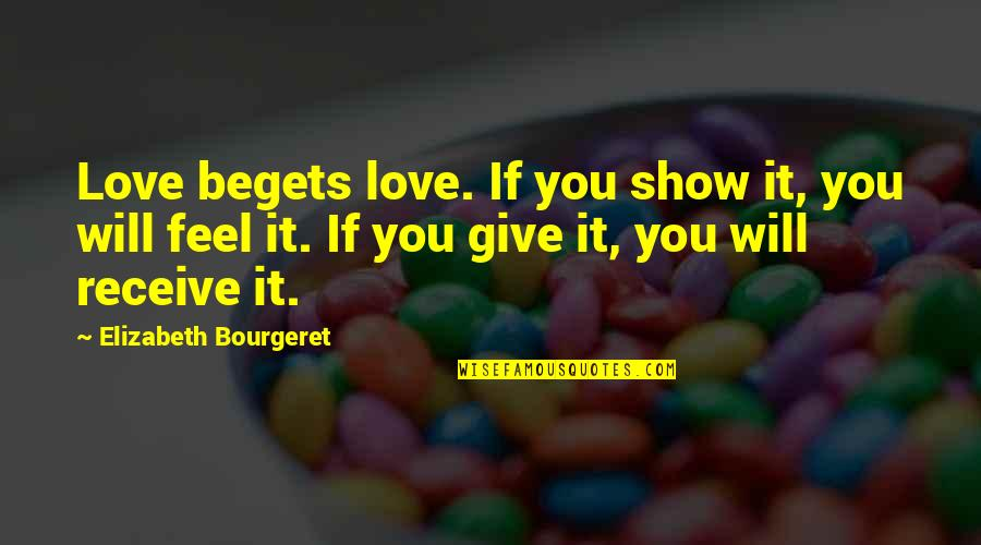 Giving Receiving Quotes By Elizabeth Bourgeret: Love begets love. If you show it, you