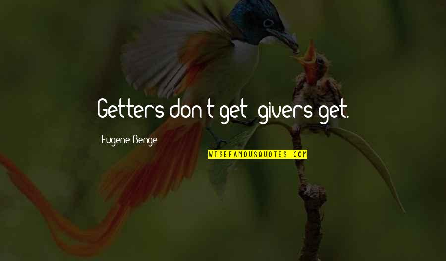 Giving Receiving Quotes By Eugene Benge: Getters don't get--givers get.