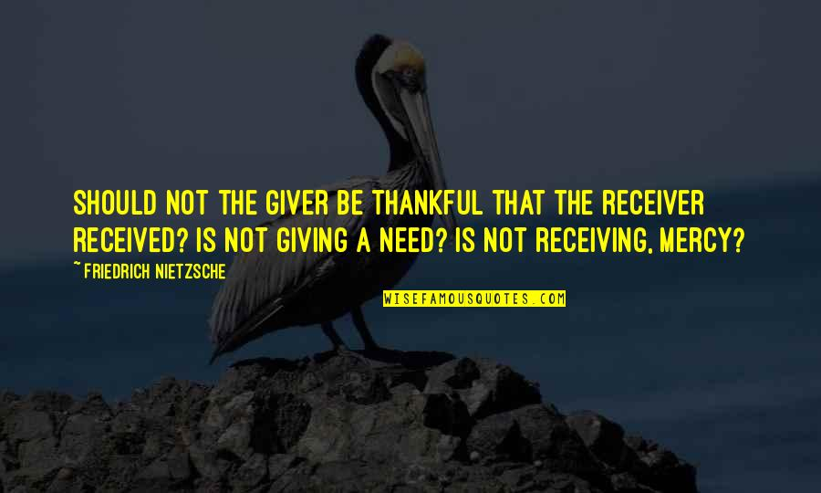 Giving Receiving Quotes By Friedrich Nietzsche: Should not the giver be thankful that the
