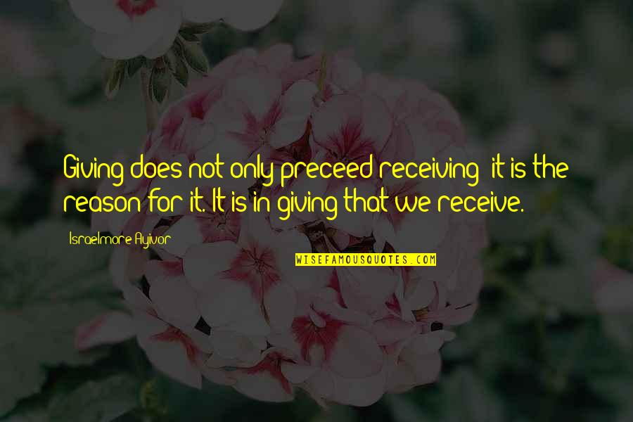 Giving Receiving Quotes By Israelmore Ayivor: Giving does not only preceed receiving; it is