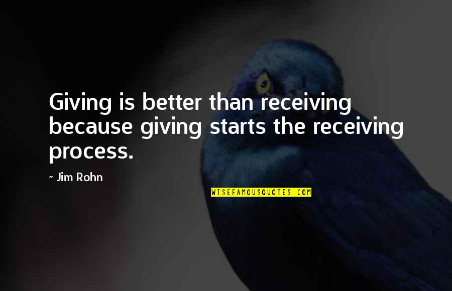 Giving Receiving Quotes By Jim Rohn: Giving is better than receiving because giving starts