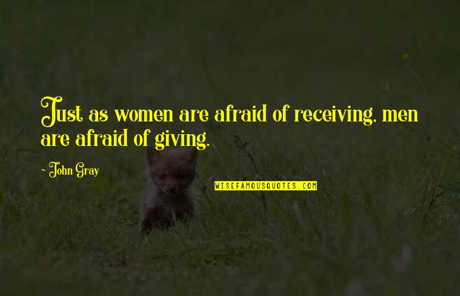 Giving Receiving Quotes By John Gray: Just as women are afraid of receiving, men