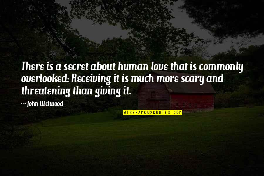 Giving Receiving Quotes By John Welwood: There is a secret about human love that