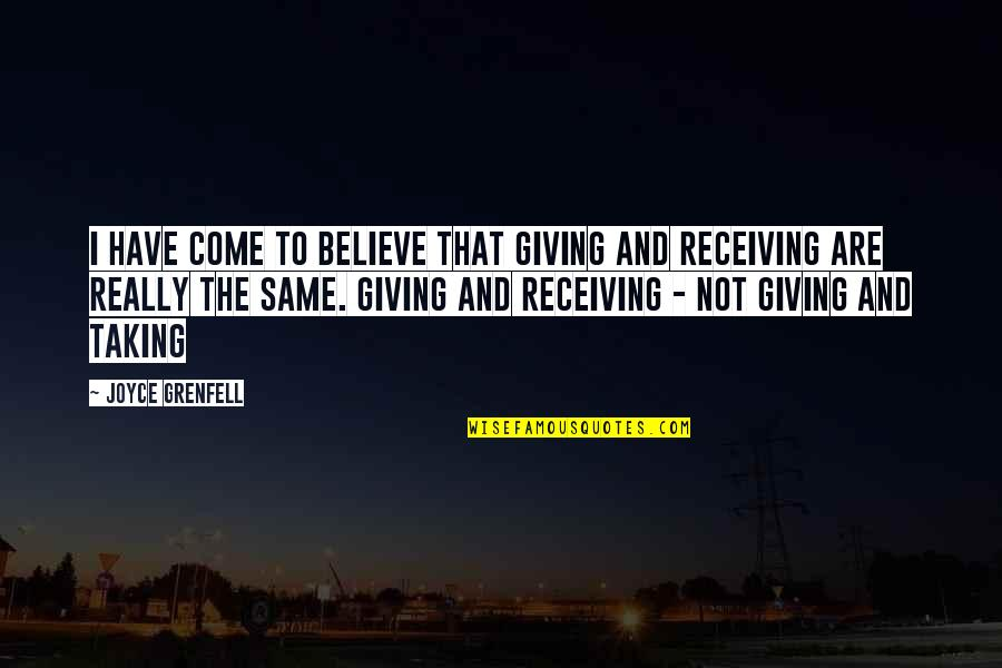 Giving Receiving Quotes By Joyce Grenfell: I have come to believe that giving and