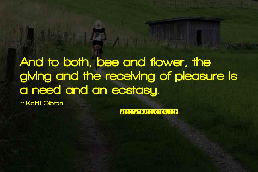 Giving Receiving Quotes By Kahlil Gibran: And to both, bee and flower, the giving