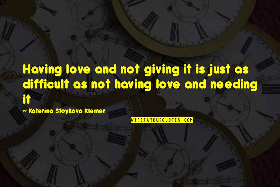Giving Receiving Quotes By Katerina Stoykova Klemer: Having love and not giving it is just