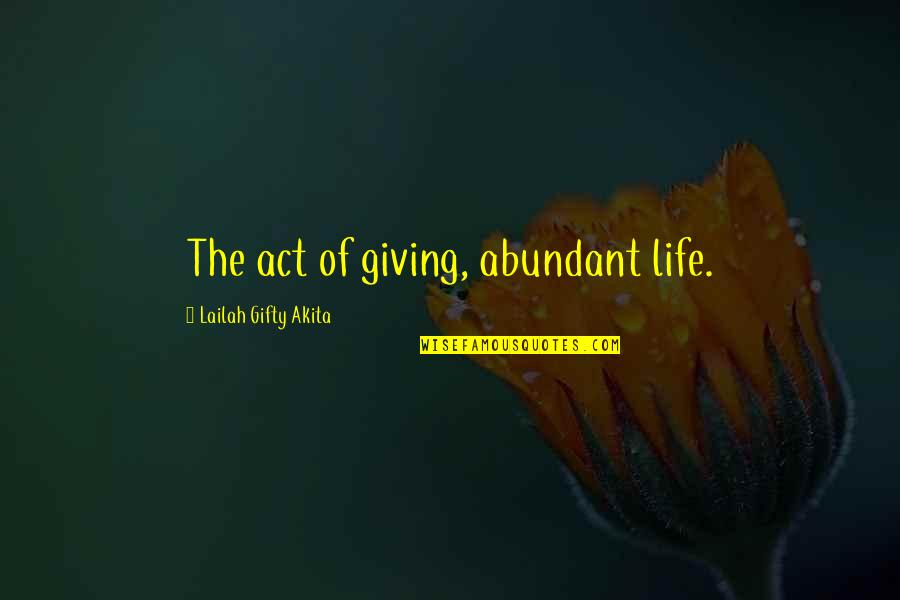 Giving Receiving Quotes By Lailah Gifty Akita: The act of giving, abundant life.