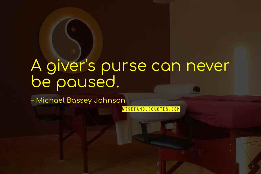 Giving Receiving Quotes By Michael Bassey Johnson: A giver's purse can never be paused.