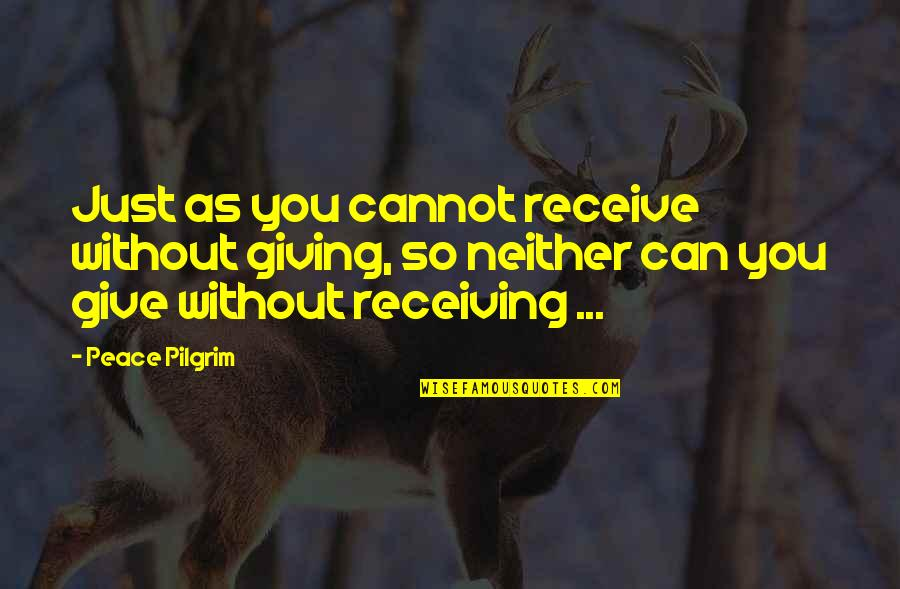 Giving Receiving Quotes By Peace Pilgrim: Just as you cannot receive without giving, so