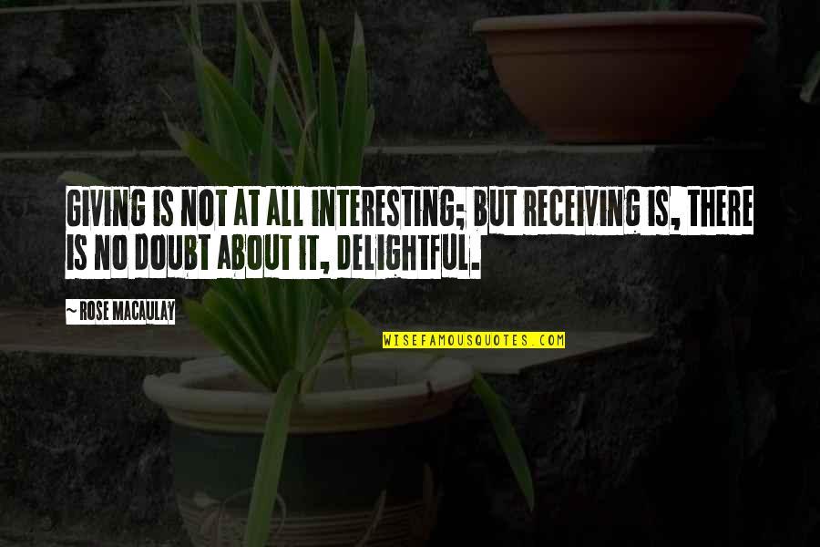 Giving Receiving Quotes By Rose Macaulay: Giving is not at all interesting; but receiving
