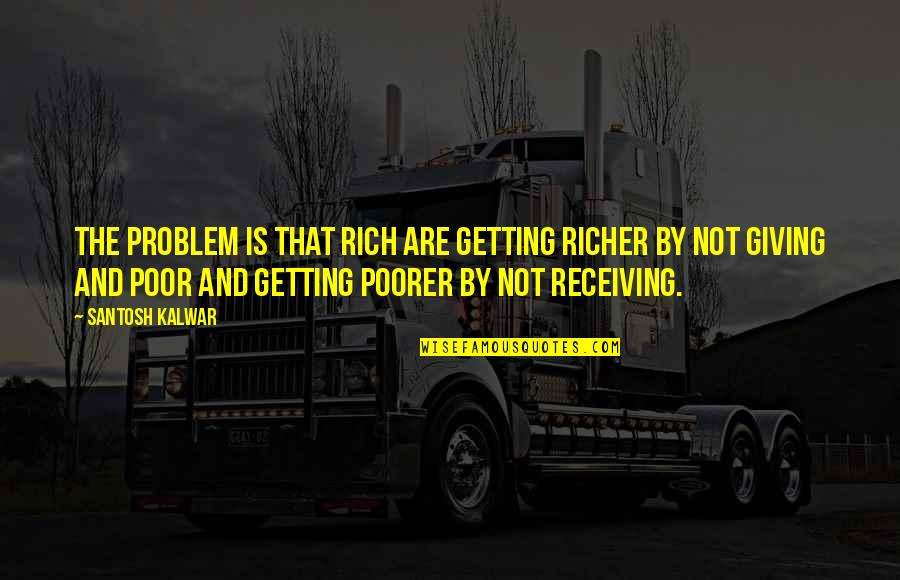 Giving Receiving Quotes By Santosh Kalwar: The problem is that rich are getting richer