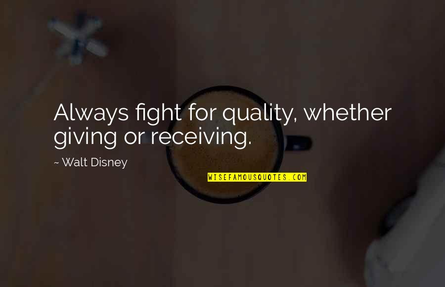 Giving Receiving Quotes By Walt Disney: Always fight for quality, whether giving or receiving.