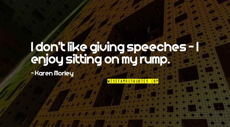 Giving Speeches Quotes By Karen Morley: I don't like giving speeches - I enjoy