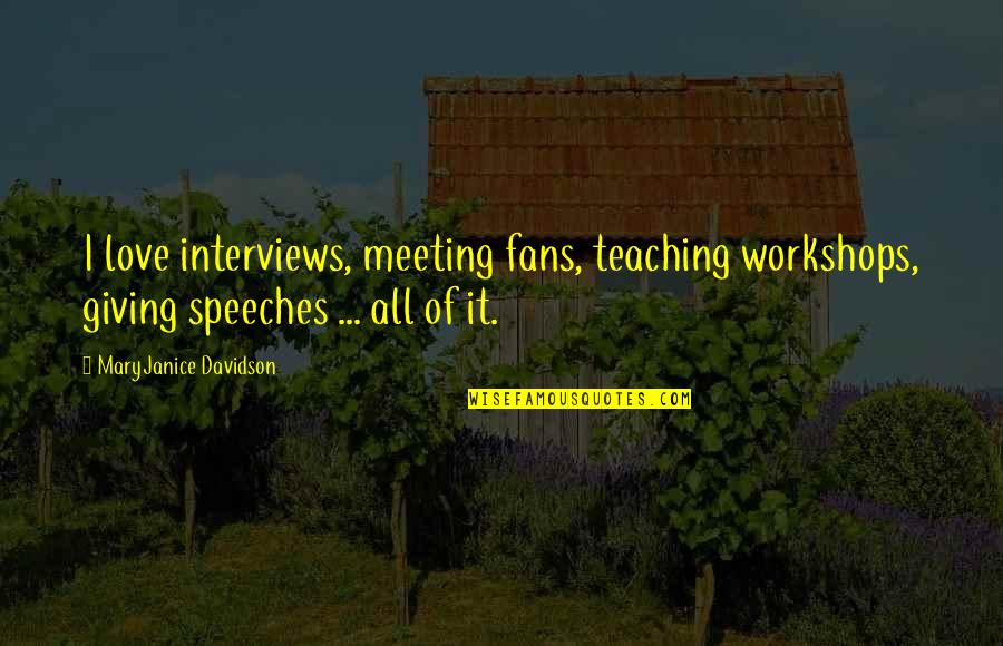 Giving Speeches Quotes By MaryJanice Davidson: I love interviews, meeting fans, teaching workshops, giving