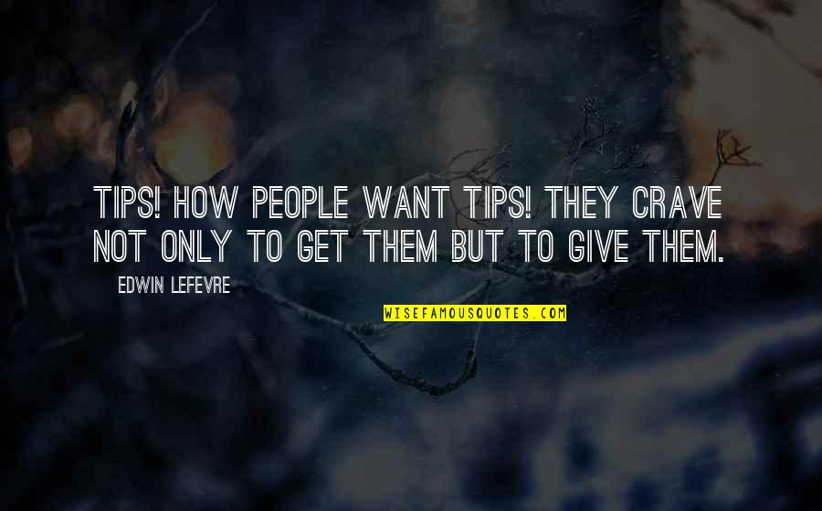 Giving Tips Quotes By Edwin Lefevre: TIPS! How people want tips! They crave not
