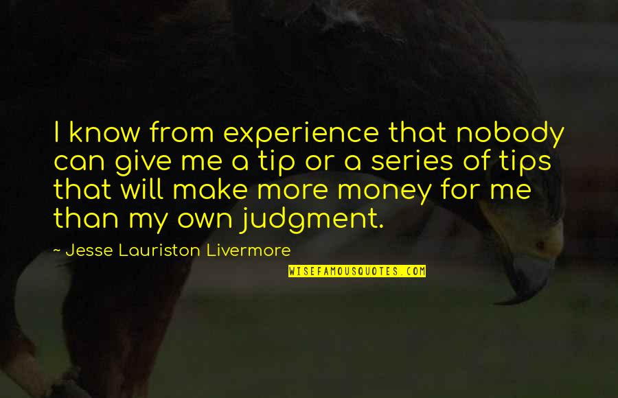 Giving Tips Quotes By Jesse Lauriston Livermore: I know from experience that nobody can give