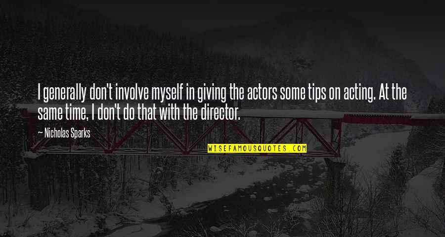 Giving Tips Quotes By Nicholas Sparks: I generally don't involve myself in giving the