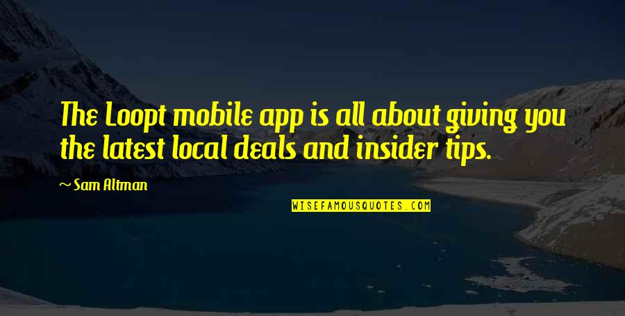 Giving Tips Quotes By Sam Altman: The Loopt mobile app is all about giving