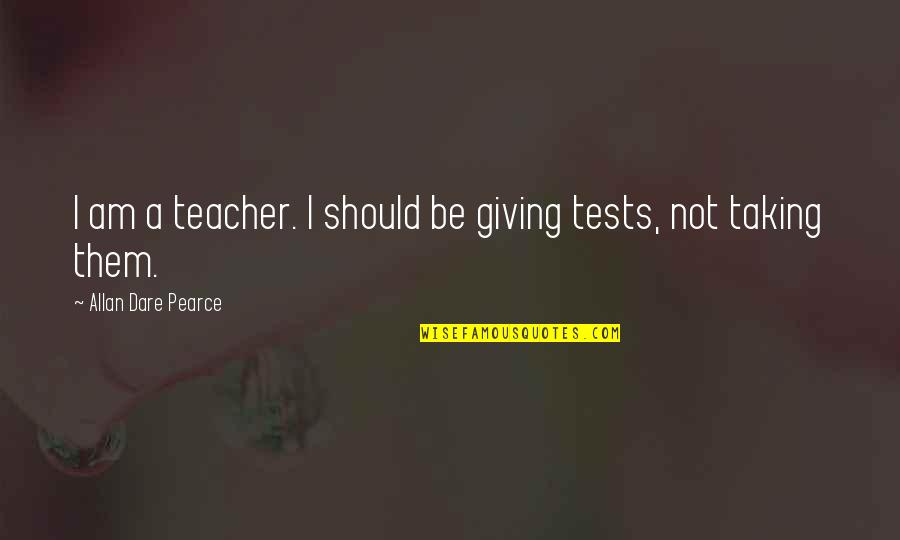 Giving To Education Quotes By Allan Dare Pearce: I am a teacher. I should be giving