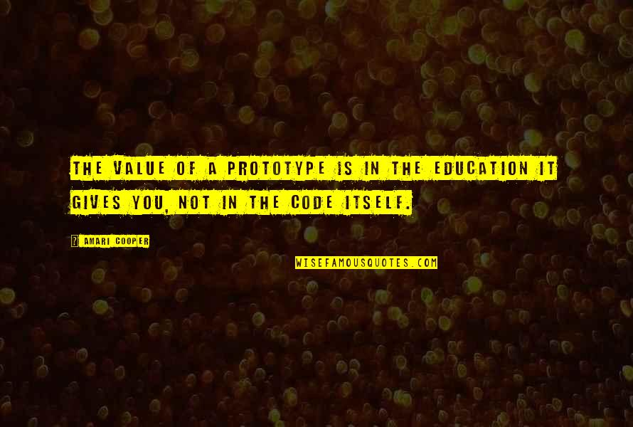Giving To Education Quotes By Amari Cooper: The value of a prototype is in the